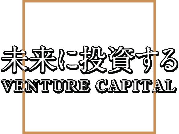 未来に投資する Venture Capital